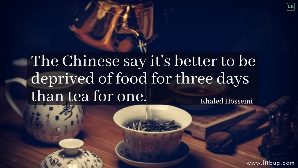 The Chinese say it's better to be deprived of food for three days than tea for one.