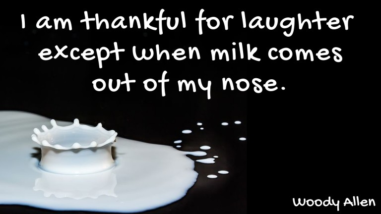 I-am-thankful-for-laughter-except-when-milk-comes-out-of-my-nose.-1-1